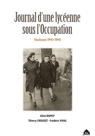 Journal d'une lycéenne sous l'Occupation : Toulouse 1943-1945